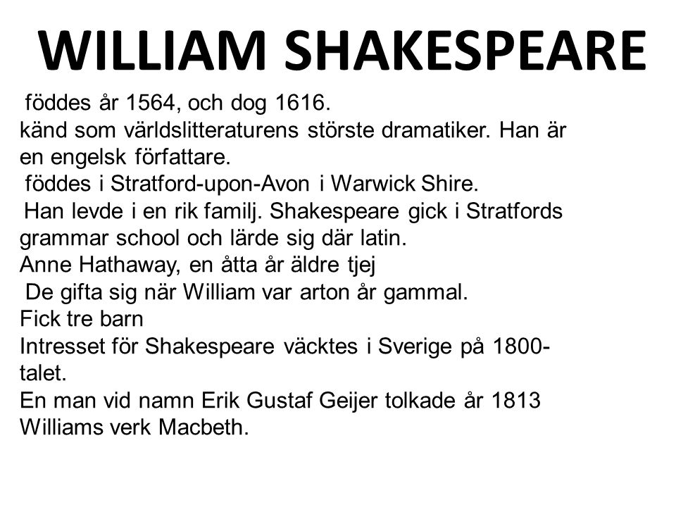 WILLIAM SHAKESPEARE föddes år 1564, och dog 1616.