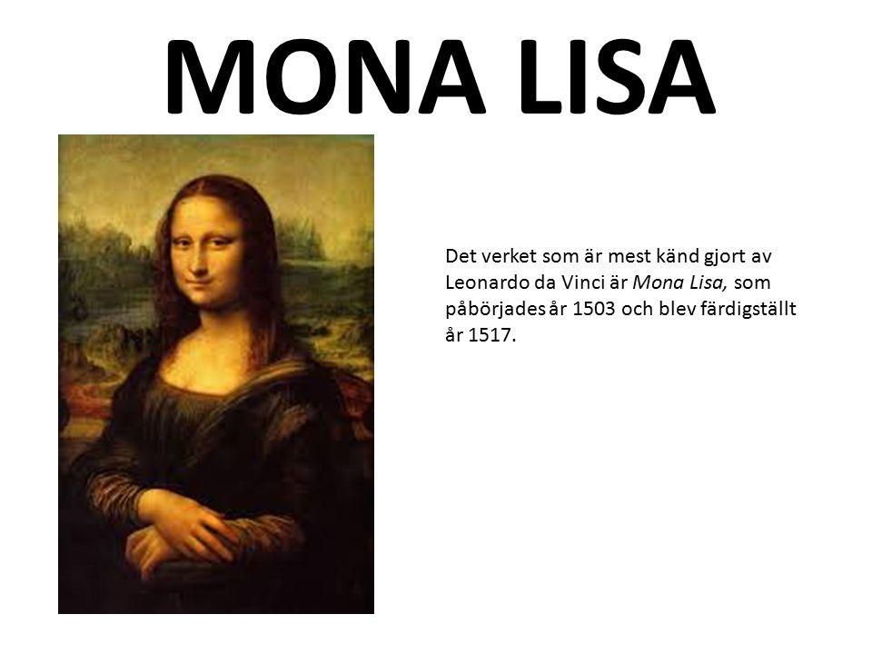 MONA LISA Det verket som är mest känd gjort av Leonardo da Vinci är Mona Lisa, som påbörjades år 1503 och blev färdigställt år 1517.