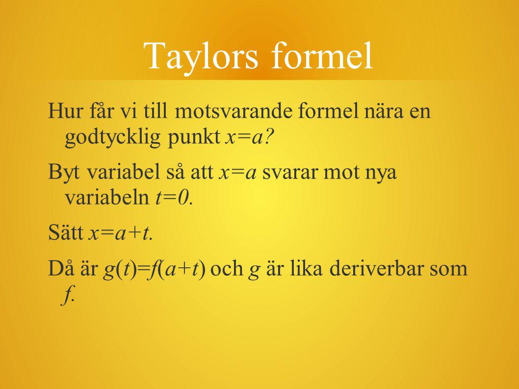 Taylors formel Hur får vi till motsvarande formel nära en godtycklig punkt x=a Byt variabel så att x=a svarar mot nya variabeln t=0.