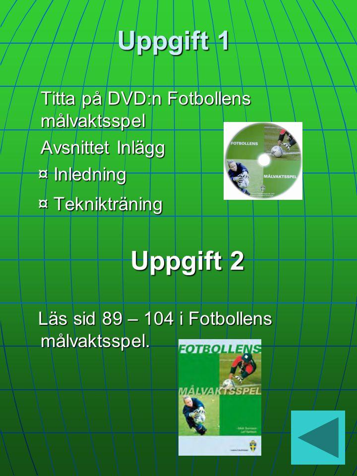 Uppgift 1 Uppgift 2 Titta på DVD:n Fotbollens målvaktsspel