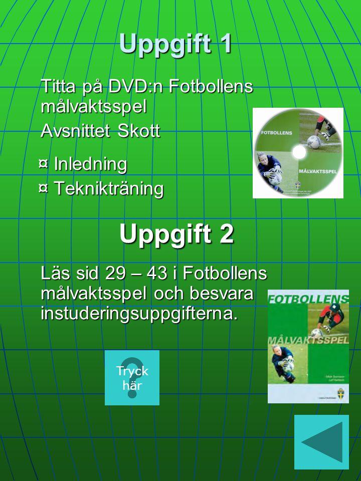 Uppgift 1 Titta på DVD:n Fotbollens målvaktsspel Avsnittet Skott