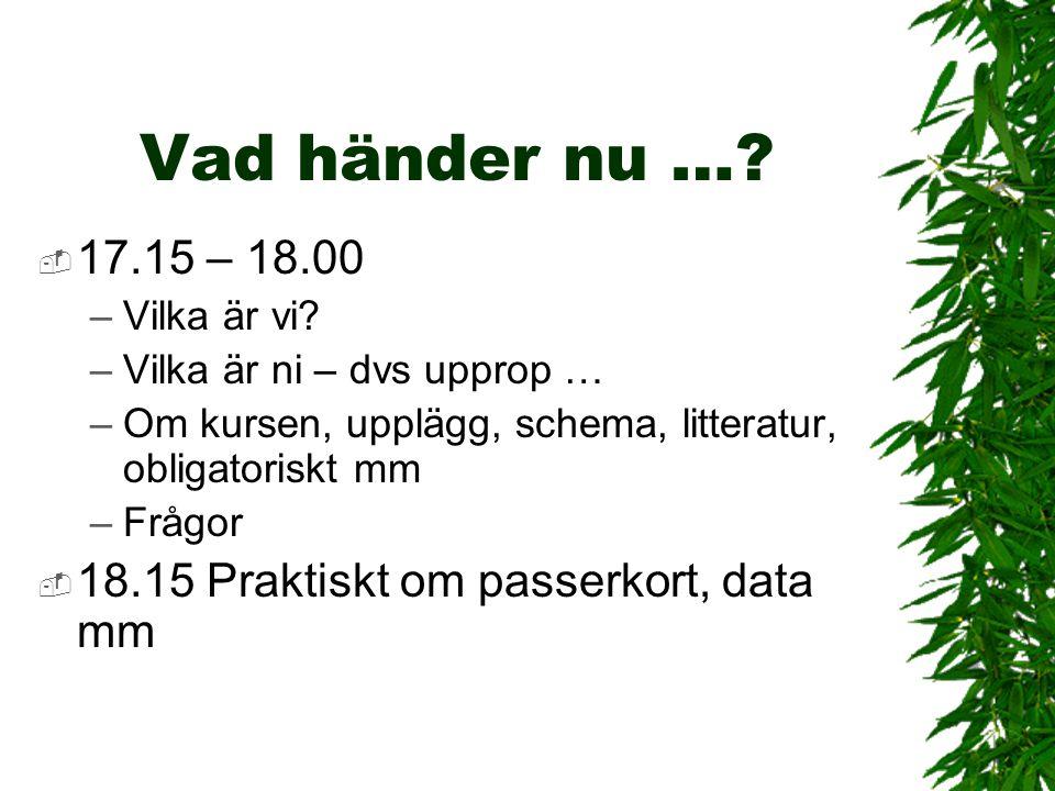 Vad händer nu … 17.15 – 18.00 18.15 Praktiskt om passerkort, data mm