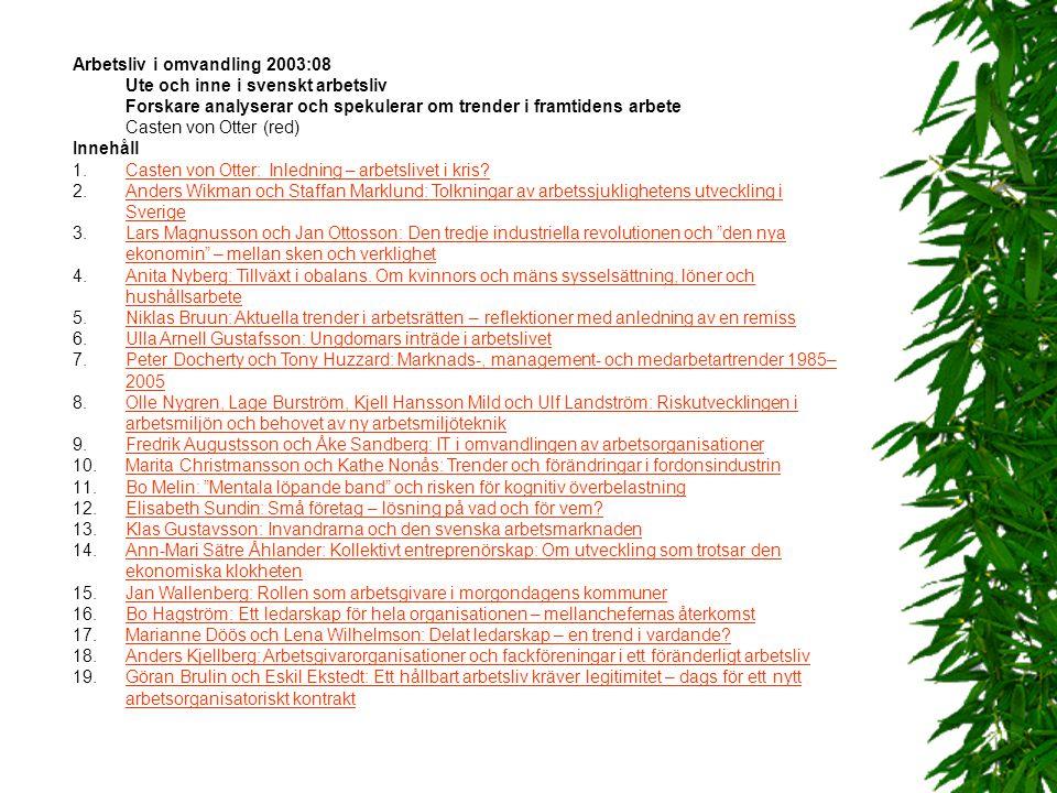 Arbetsliv i omvandling 2003:08 Ute och inne i svenskt arbetsliv Forskare analyserar och spekulerar om trender i framtidens arbete Casten von Otter (red)