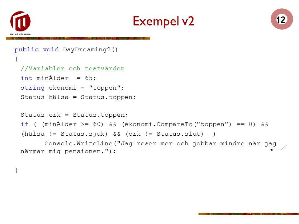 Exempel v2 public void DayDreaming2() { //Variabler och testvärden