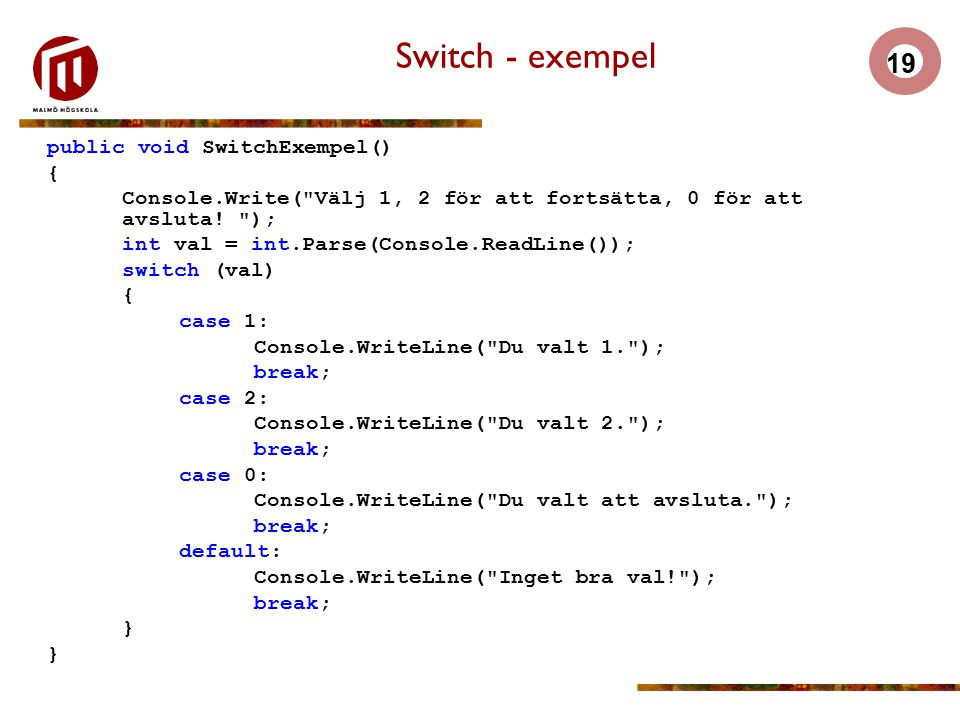 Switch - exempel public void SwitchExempel() {