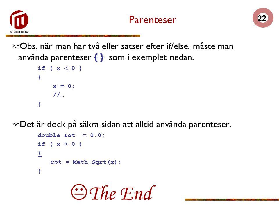 Parenteser Obs. när man har två eller satser efter if/else, måste man använda parenteser { } som i exemplet nedan.