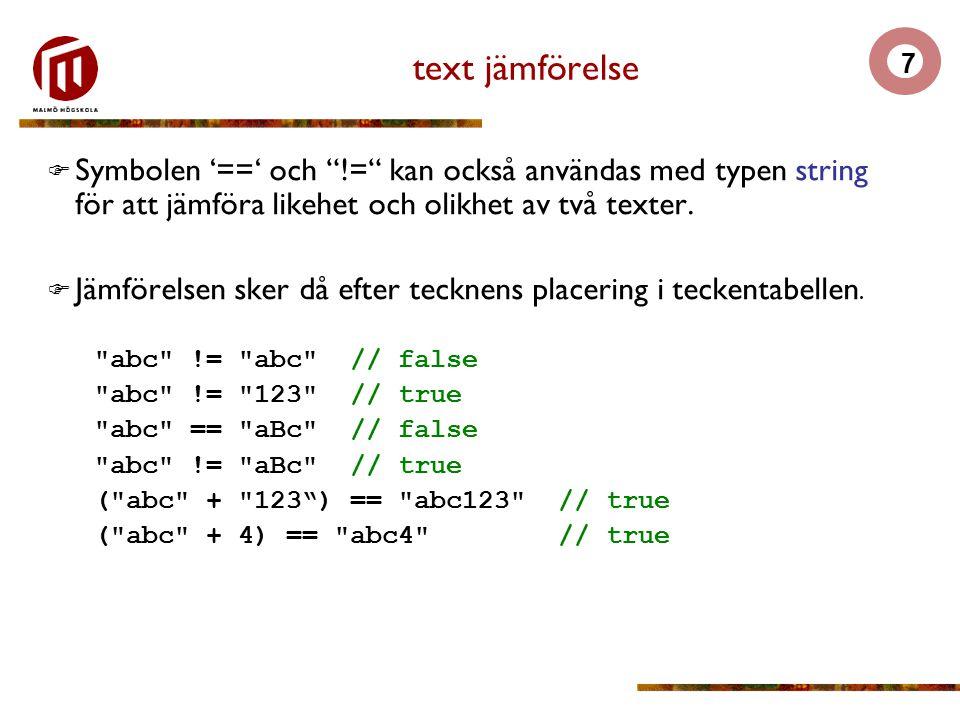 text jämförelse Symbolen '==' och != kan också användas med typen string för att jämföra likehet och olikhet av två texter.
