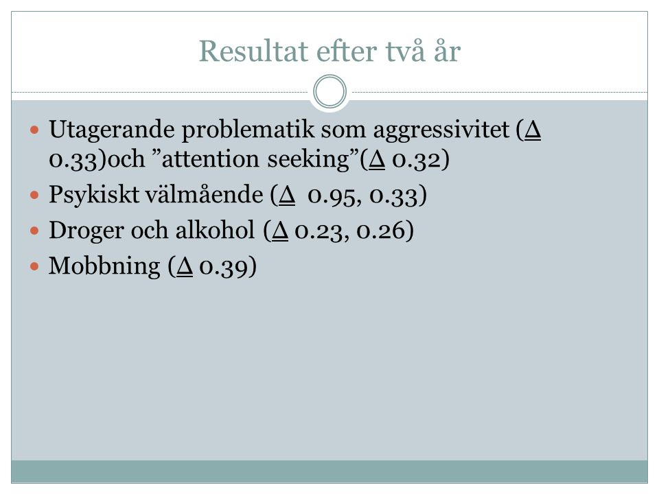 Resultat efter två år Utagerande problematik som aggressivitet (Δ 0.33)och attention seeking (Δ 0.32)