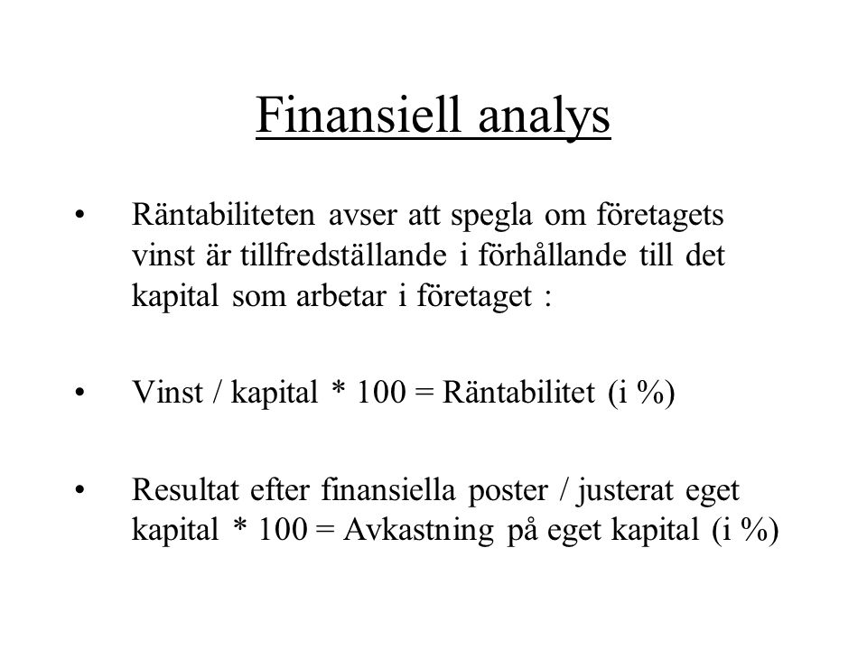 Finansiell analys Räntabiliteten avser att spegla om företagets vinst är tillfredställande i förhållande till det kapital som arbetar i företaget :