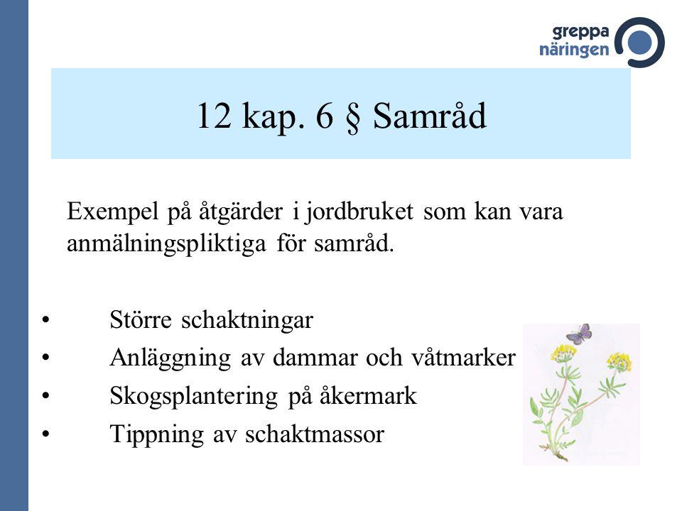 12 kap. 6 § Samråd Exempel på åtgärder i jordbruket som kan vara anmälningspliktiga för samråd. Större schaktningar.