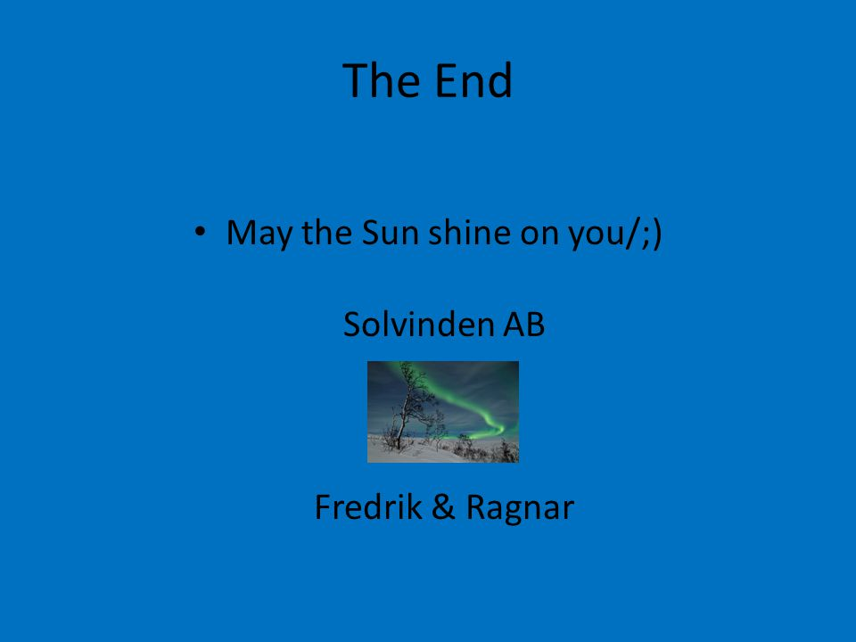 May the Sun shine on you/;) Solvinden AB Fredrik & Ragnar