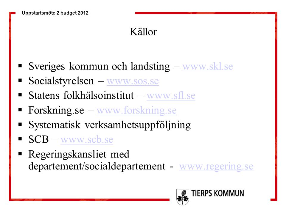Källor Sveriges kommun och landsting – www.skl.se. Socialstyrelsen – www.sos.se. Statens folkhälsoinstitut – www.sfl.se.