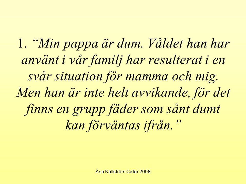 1. Min pappa är dum. Våldet han har använt i vår familj har resulterat i en svår situation för mamma och mig. Men han är inte helt avvikande, för det finns en grupp fäder som sånt dumt kan förväntas ifrån.