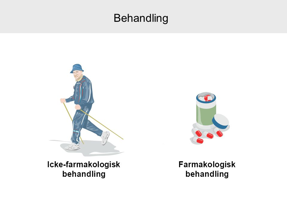 Icke-farmakologisk behandling Farmakologisk behandling