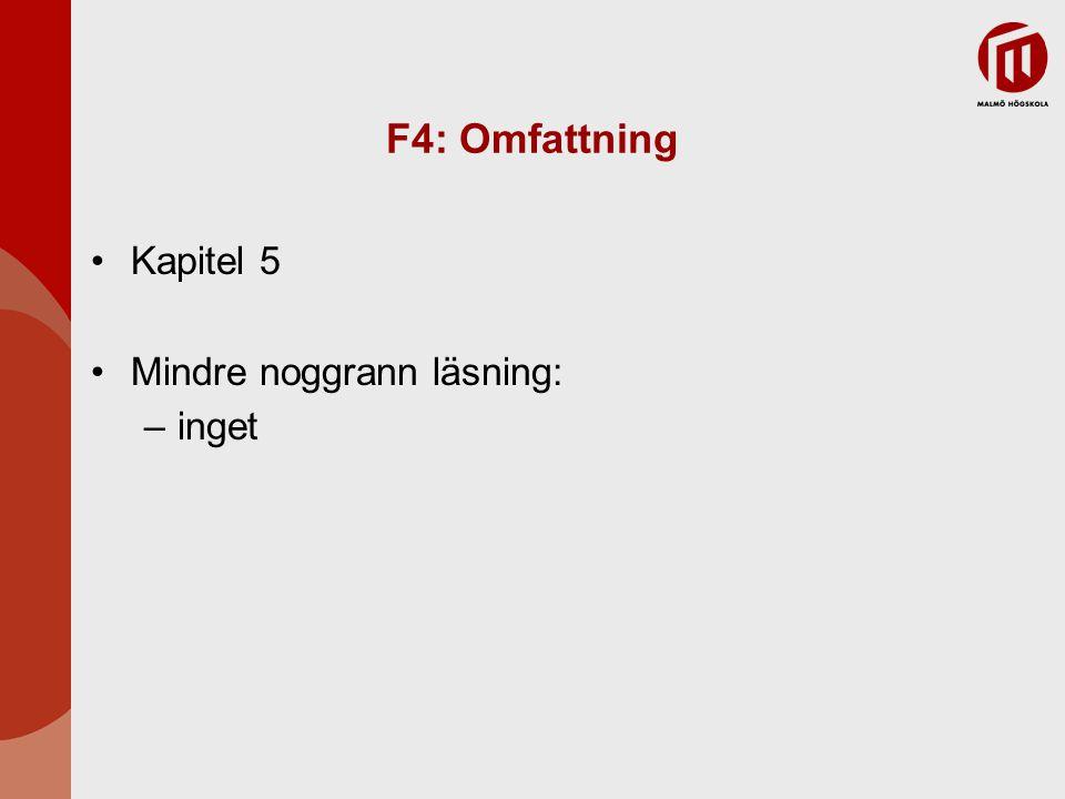 F4: Omfattning Kapitel 5 Mindre noggrann läsning: inget