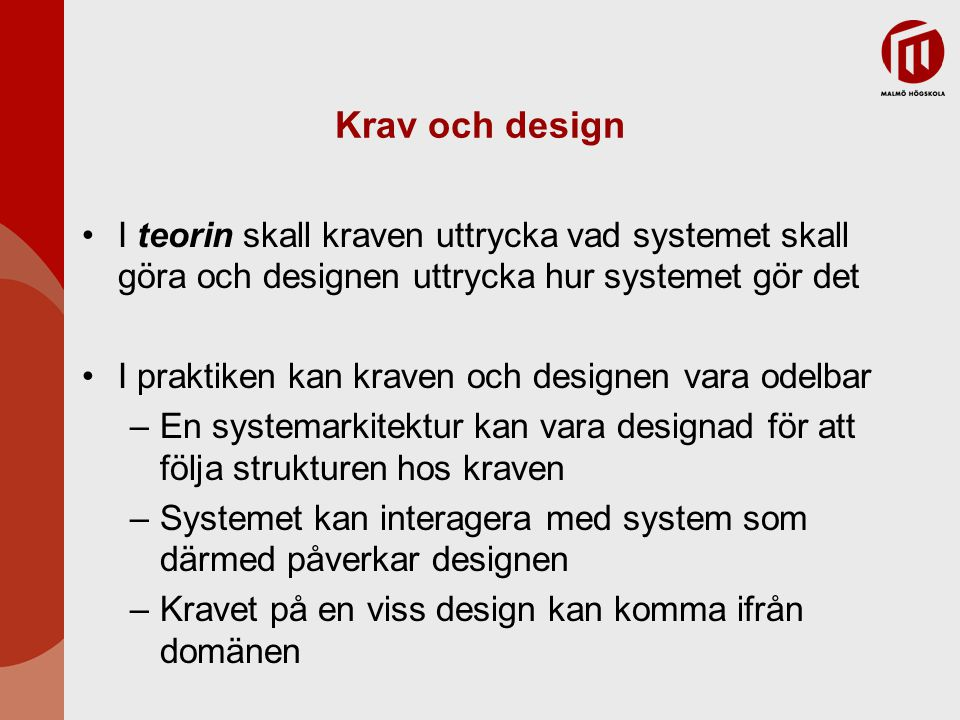 Krav och design I teorin skall kraven uttrycka vad systemet skall göra och designen uttrycka hur systemet gör det.