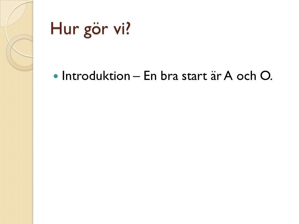 Hur gör vi Introduktion – En bra start är A och O.