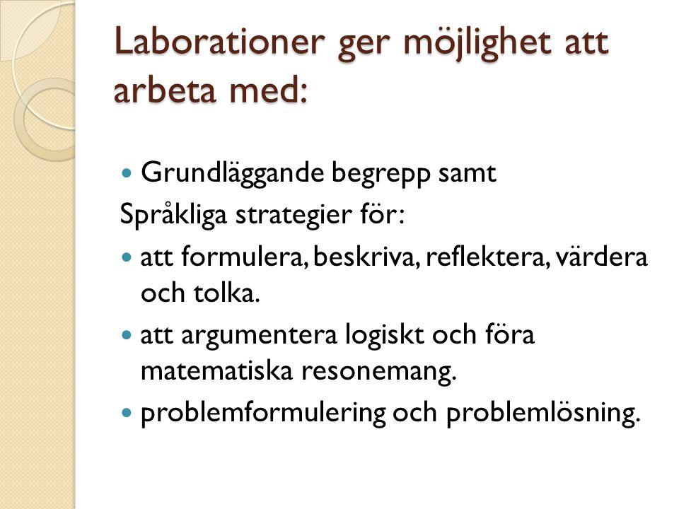 Laborationer ger möjlighet att arbeta med: