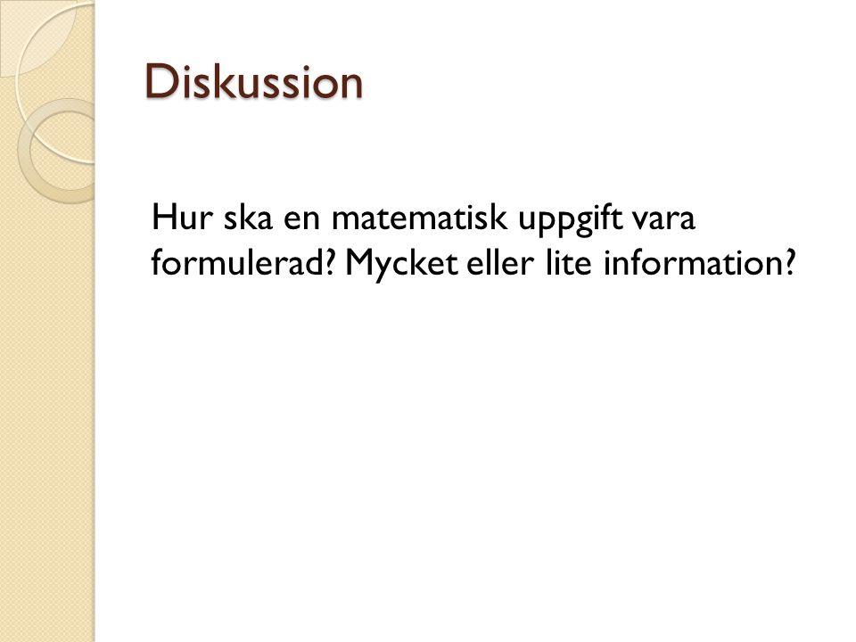 Diskussion Hur ska en matematisk uppgift vara formulerad Mycket eller lite information