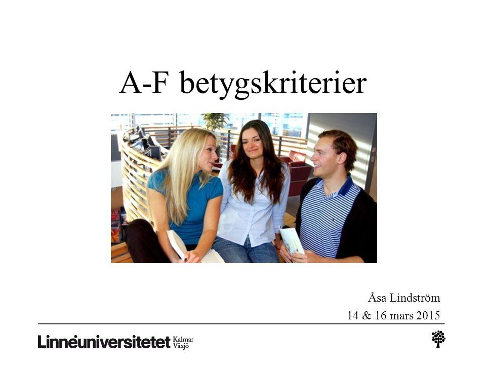 A-F betygskriterier Åsa Lindström 14 & 16 mars 2015