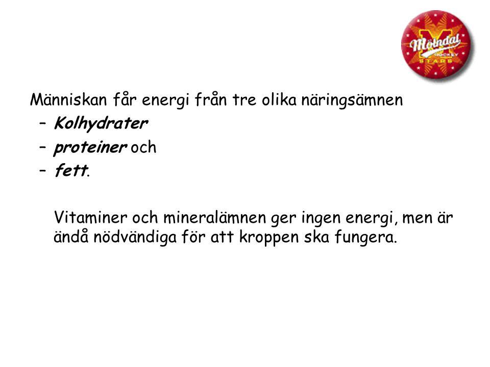 Människan får energi från tre olika näringsämnen Kolhydrater