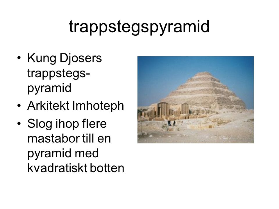trappstegspyramid Kung Djosers trappstegs- pyramid Arkitekt Imhoteph