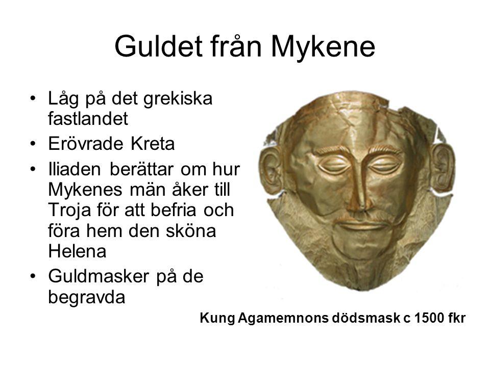 Guldet från Mykene Låg på det grekiska fastlandet Erövrade Kreta