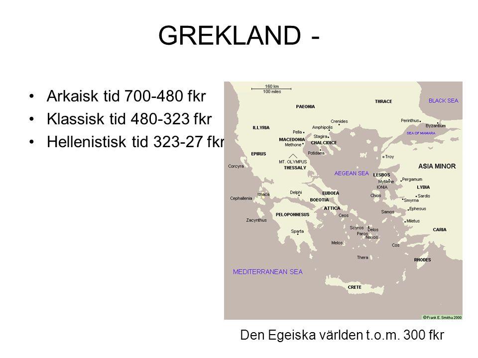 GREKLAND - Arkaisk tid 700-480 fkr Klassisk tid 480-323 fkr