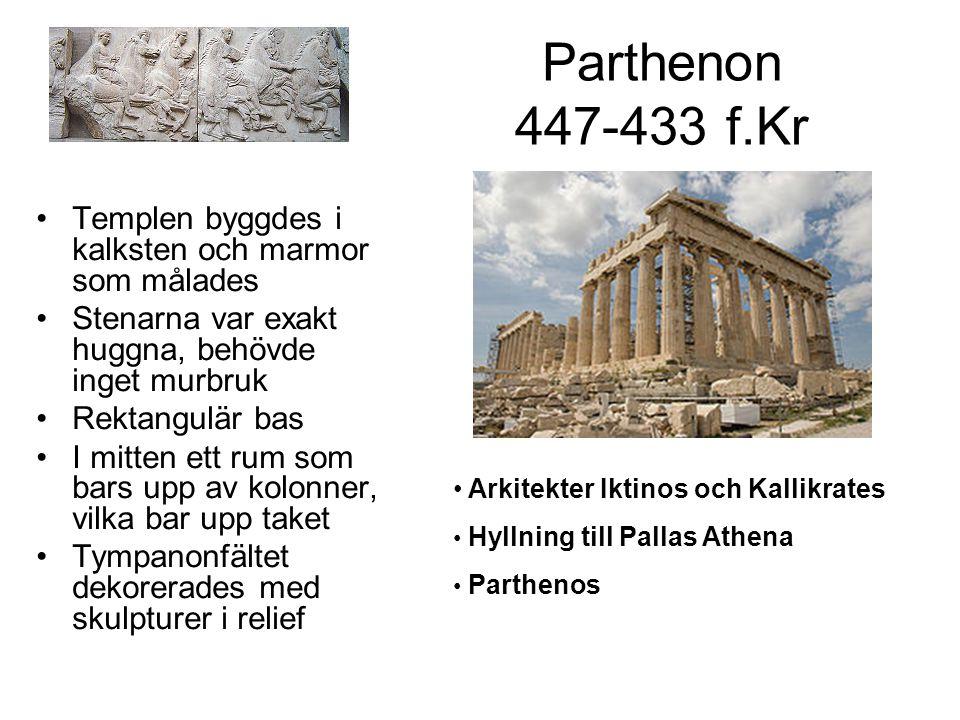 Parthenon 447-433 f.Kr Templen byggdes i kalksten och marmor som målades. Stenarna var exakt huggna, behövde inget murbruk.