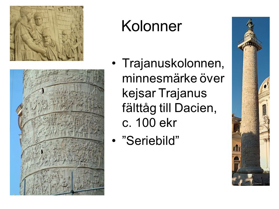 Kolonner Trajanuskolonnen, minnesmärke över kejsar Trajanus fälttåg till Dacien, c.