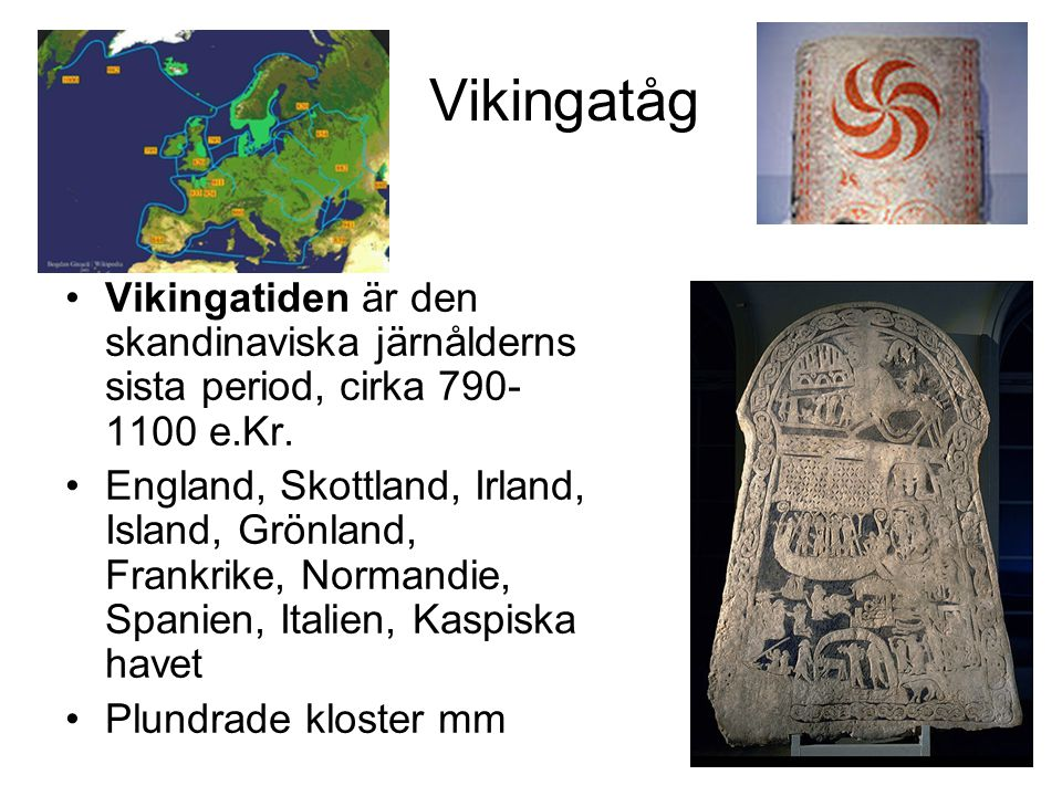 Vikingatåg Vikingatiden är den skandinaviska järnålderns sista period, cirka 790-1100 e.Kr.