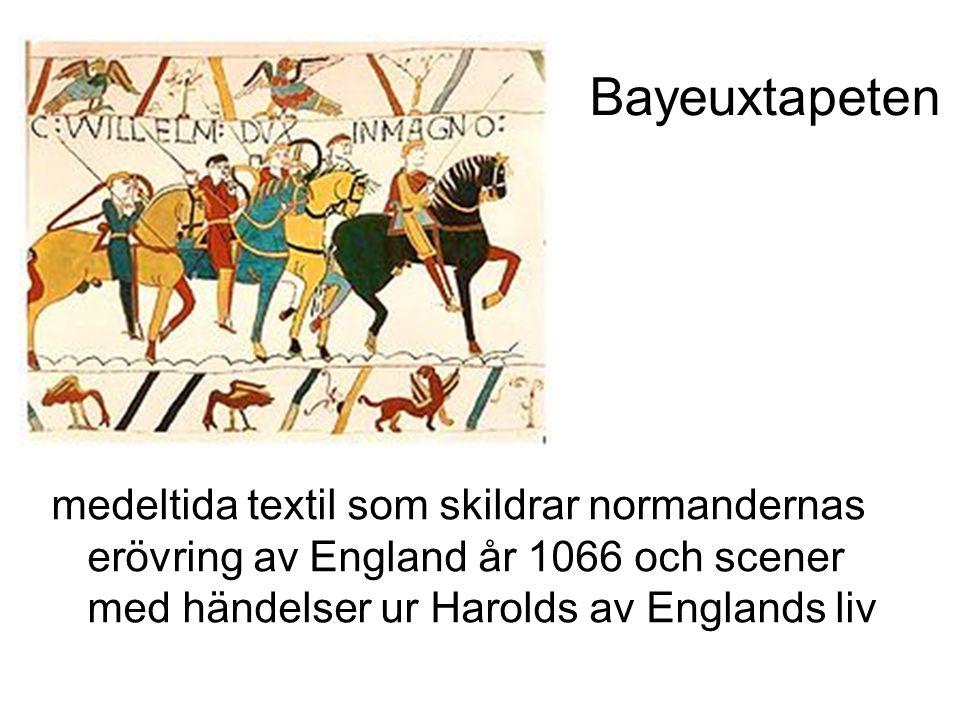 Bayeuxtapeten medeltida textil som skildrar normandernas erövring av England år 1066 och scener med händelser ur Harolds av Englands liv.