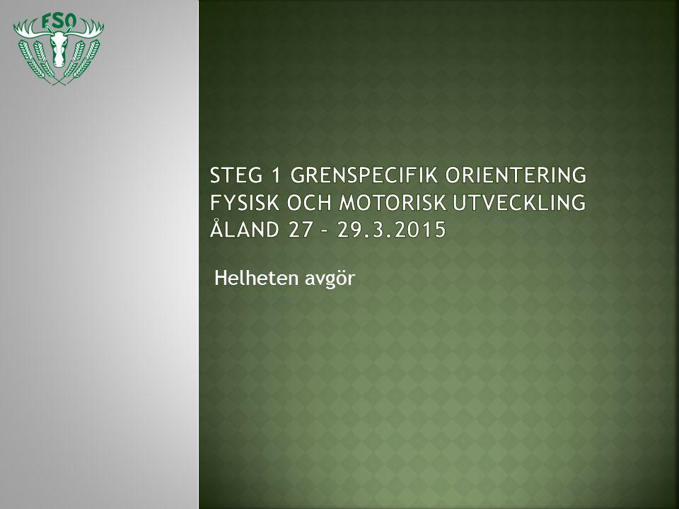 STEG 1 grenspecifik orientering fysisk och motorisk utveckling Åland 27 – 29.3.2015