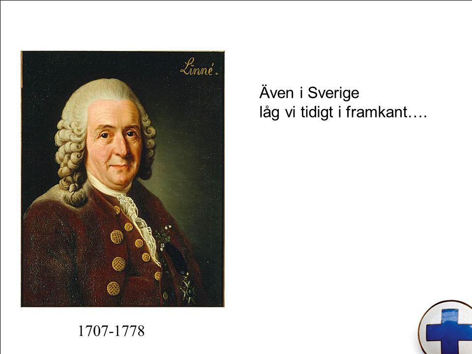 Även i Sverige låg vi tidigt i framkant…. 1707-1778
