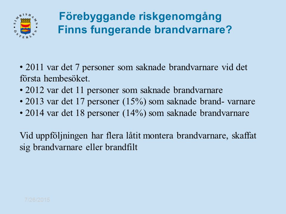 Förebyggande riskgenomgång Finns fungerande brandvarnare