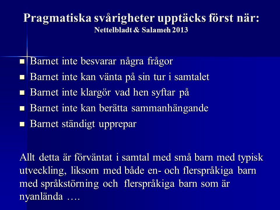 Pragmatiska svårigheter upptäcks först när: Nettelbladt & Salameh 2013