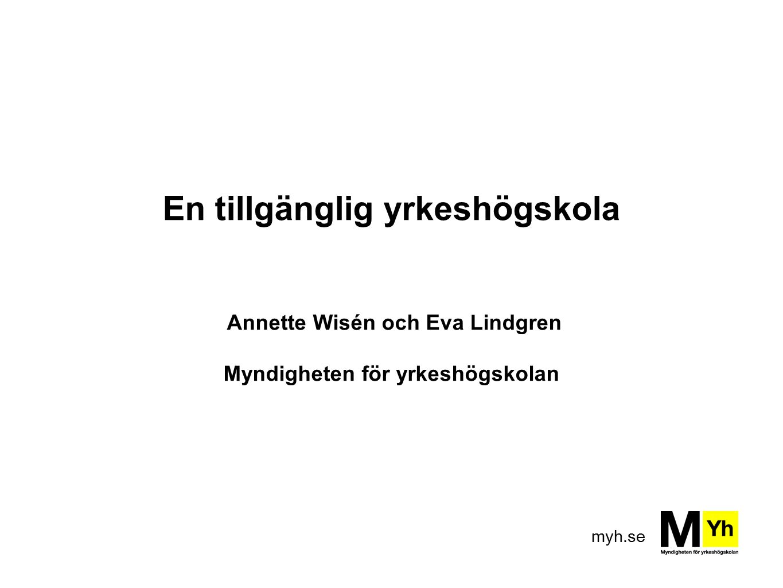 En tillgänglig yrkeshögskola Annette Wisén och Eva Lindgren Myndigheten för yrkeshögskolan
