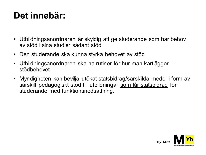 Det innebär: Utbildningsanordnaren är skyldig att ge studerande som har behov av stöd i sina studier sådant stöd.