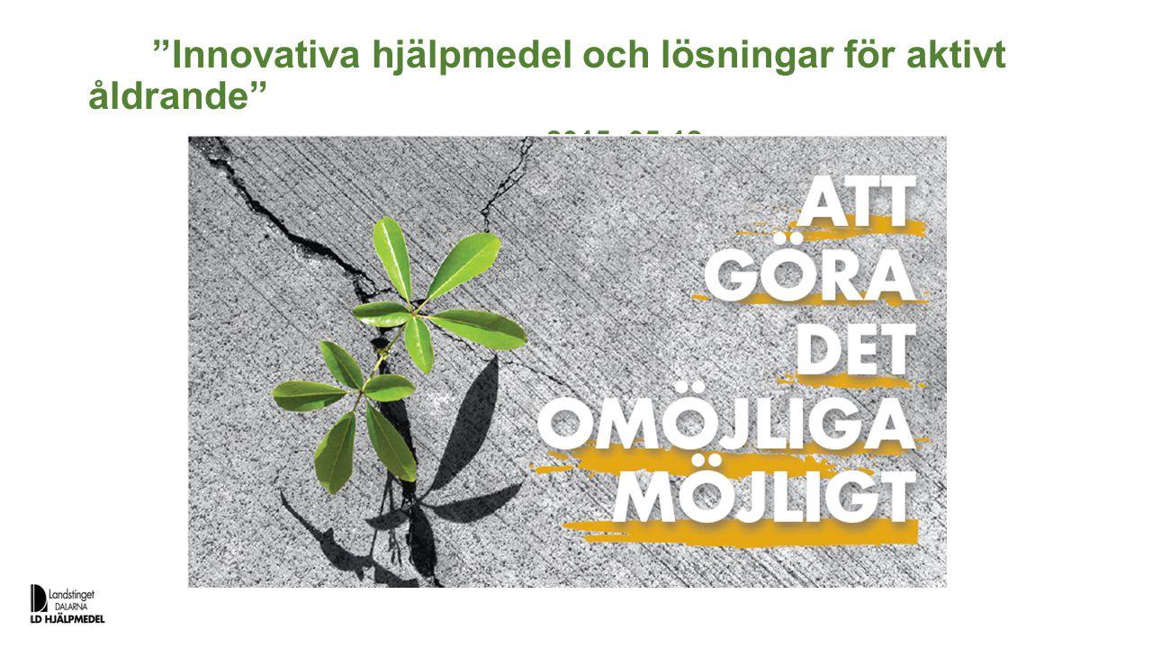 Innovativa hjälpmedel och lösningar för aktivt åldrande 2015 -05-12
