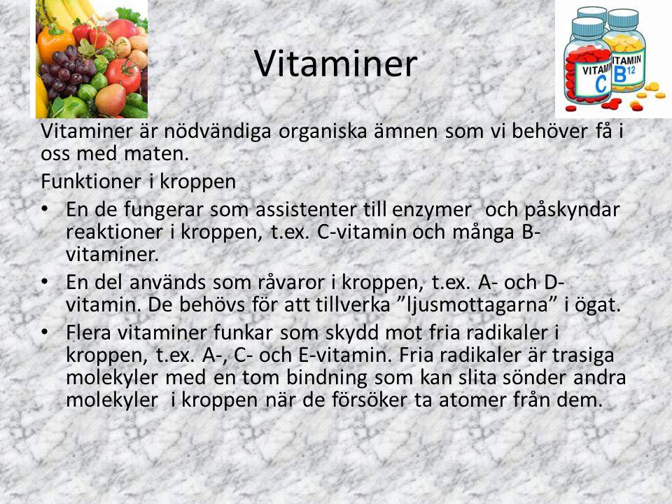Vitaminer Vitaminer är nödvändiga organiska ämnen som vi behöver få i oss med maten. Funktioner i kroppen.
