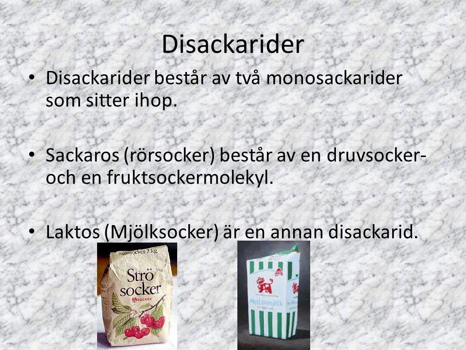 Disackarider Disackarider består av två monosackarider som sitter ihop. Sackaros (rörsocker) består av en druvsocker- och en fruktsockermolekyl.