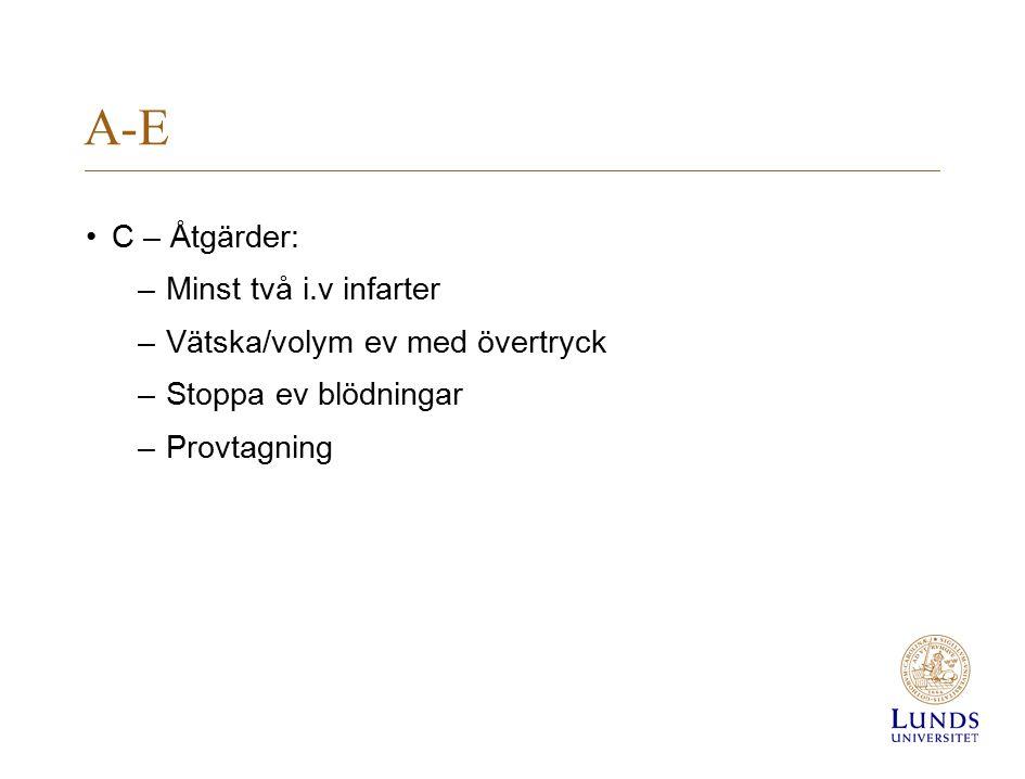 A-E C – Åtgärder: Minst två i.v infarter Vätska/volym ev med övertryck