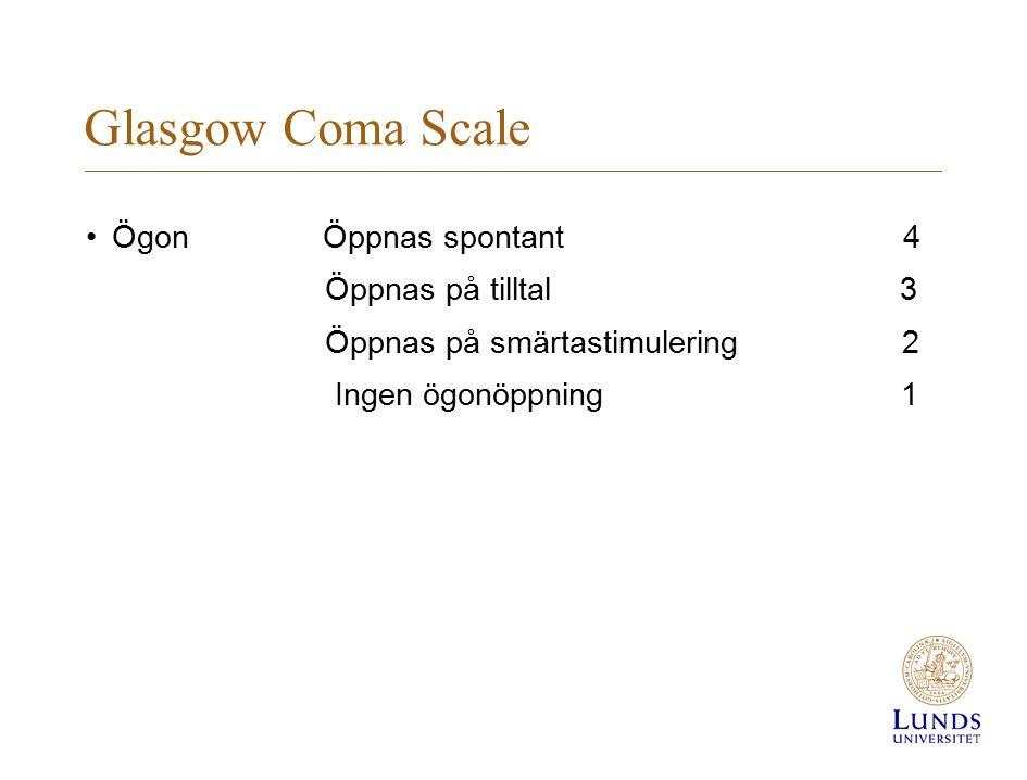 Glasgow Coma Scale Ögon Öppnas spontant 4 Öppnas på tilltal 3