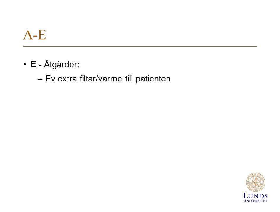 A-E E - Åtgärder: Ev extra filtar/värme till patienten
