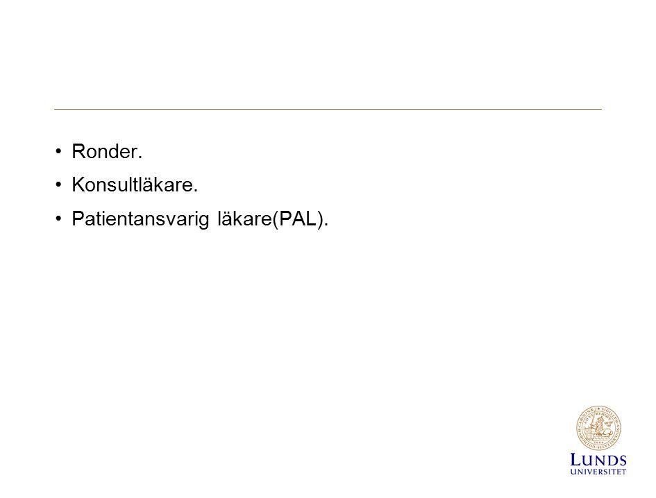 Ronder. Konsultläkare. Patientansvarig läkare(PAL).