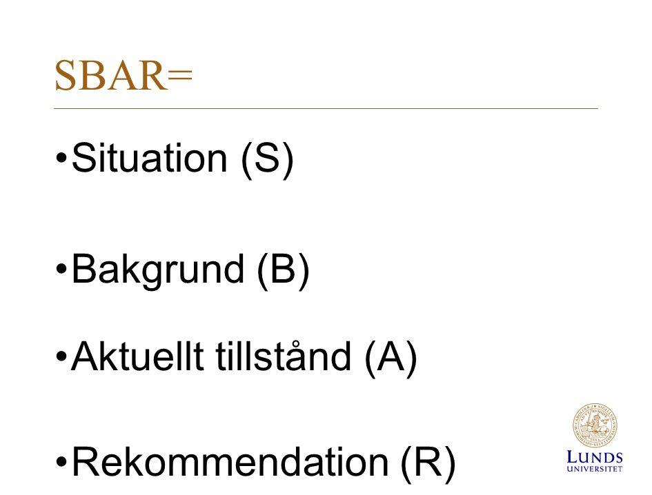 SBAR= Situation (S) Bakgrund (B) Aktuellt tillstånd (A)