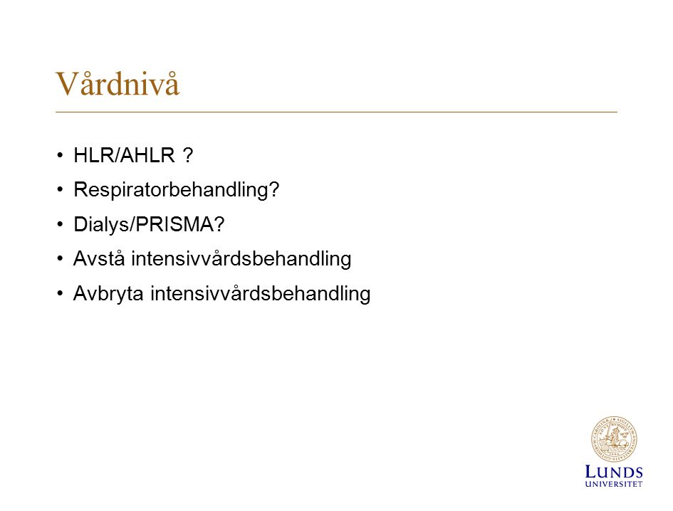 Vårdnivå HLR/AHLR Respiratorbehandling Dialys/PRISMA