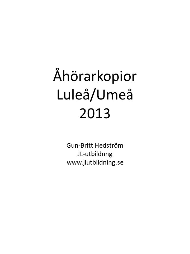 Åhörarkopior Luleå/Umeå 2013 Gun-Britt Hedström JL-utbildnng www