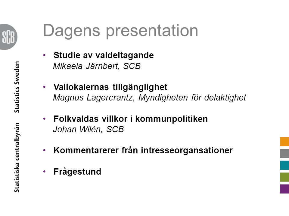Dagens presentation Studie av valdeltagande Mikaela Järnbert, SCB