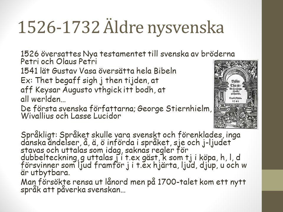 1526-1732 Äldre nysvenska 1526 översattes Nya testamentet till svenska av bröderna Petri och Olaus Petri.